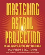 Mastering Astral Projection | Bruce, Robert ; Mercer, Brian |