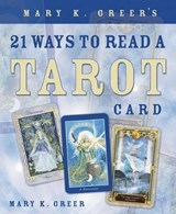 Mary K Greer's 21 Ways to Read A Tarot Card | Mary K. Greer |