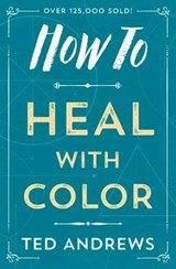 How to Heal With Color | Ted Andrews |