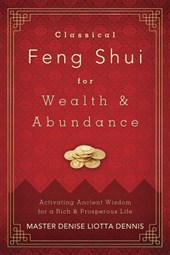 Classical Feng Shui for Wealth & Abundance | Denise Liotta Dennis |