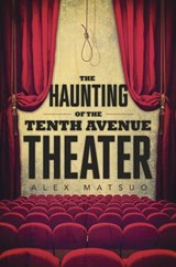 The Haunting of the Tenth Avenue Theater | Alex Matsuo |