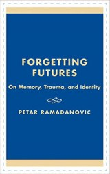 Forgetting Futures | Petar Ramadanovic |