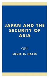 Japan and the Security of Asia | Hayes, Louis D., Dr |
