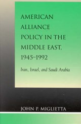 American Alliance Policy in the Middle East, 1945-1992 | John P. Miglietta |
