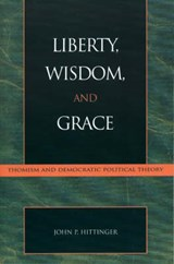 Liberty, Wisdom, and Grace | John P. Hittinger |