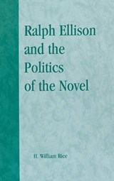 Ralph Ellison and the Politics of the Novel | Herbert William Rice |