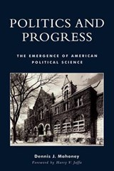 Politics and Progress | Dennis J. Mahoney |