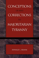 Conceptions of and Corrections to Majoritarian Tyranny | Donald L. Beahm |