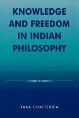 Knowledge and Freedom in Indian Philosophy | Tara Chatterjea |