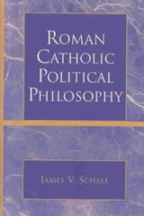 Roman Catholic Political Philosophy | James V. Schall |