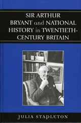 Sir Arthur Bryant and National History in Twentieth-Century Britain | Julia Stapleton |