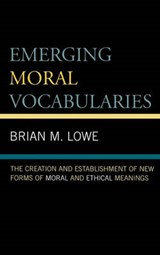 Emerging Moral Vocabularies | Brian M. Lowe |