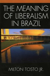 The Meaning of Liberalism in Brazil | Milton Tosto |
