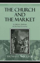 The Church and the Market | Jr. Woods Thomas E. |