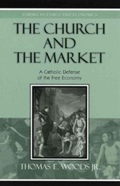 The Church and the Market | Thomas E. Woods |