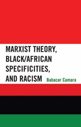 Marxist Theory, Black/African Specificities, and Racism | Babacar Camara |