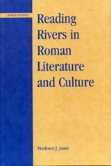 Reading Rivers in Roman Literature and Culture | Prudence J. Jones |