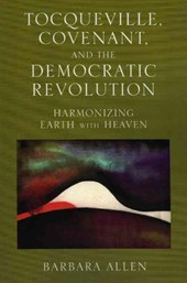 Tocqueville, Covenant, and the Democratic Revolution | Barbara Allen |