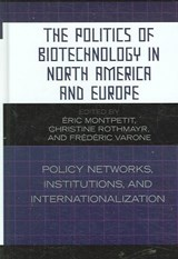 The Politics of Biotechnology in North America and Europe | Eric Montpetit |