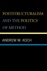 Poststructuralism and the Politics of Method | Andrew M. Koch |