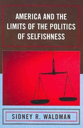 America and the Limits of the Politics of Selfishness | Sidney R. Waldman |
