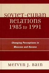 Soviet-Cuban Relations 1985 to | Mervyn J. Bain |