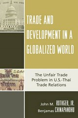 Trade and Development in a Globalized World | Chinapandhu, Benjamas ; Rothgeb, John M., Jr. |