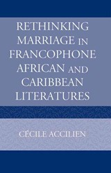 Rethinking Marriage in Francophone African and Caribbean Literatures | Cecile Accilien |