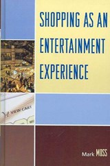 Shopping as an Entertainment Experience | Mark H. Moss |