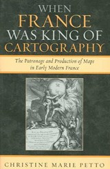 When France Was King of Cartography | Christine Marie Petto |