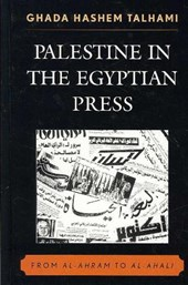 Palestine in the Egyptian Press | Ghada Hashem Talhami |