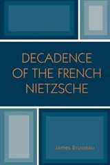 Decadence of the French Nietzsche | James Brusseau |