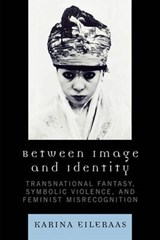 Between Image and Identity | Karina Eileraas |