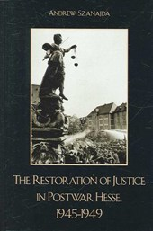 The Restoration of Justice in Postwar Hesse, 1945-1949 | Andrew Szanajda |