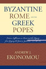 Byzantine Rome and the Greek Popes | Andrew J. Ekonomou |