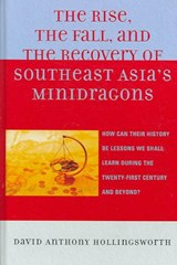 Rise, the Fall, and the Recovery of Southeast Asia's Minidragons | David Hollingsworth |