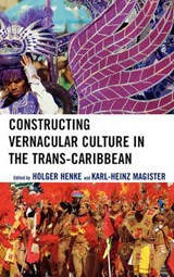 Constructing Vernacular Culture in the Trans-Caribbean | Holger Henke |