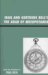 Iraq and Gertrude Bell's the Arab of Mesopotamia | Paul J. Rich |