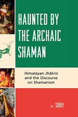 Haunted by the Archaic Shaman | H. Sidky |