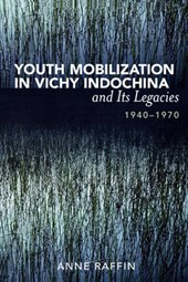 Youth Mobilization in Vichy Indochina and Its Legacies, 1940 to