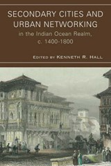 Secondary Cities and Urban Networking in the Indian Ocean Realm, c. 1400-1800 | auteur onbekend |