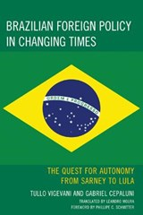Brazilian Foreign Policy in Changing Times | Vigevani, Tullo ; Cepaluni, Gabriel |