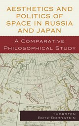 Aesthetics and Politics of Space in Russia and Japan | Thorsten Botz-bornstein |