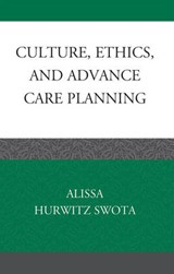 Culture, Ethics, and Advance Care Planning | Alissa Hurwitz Swota |