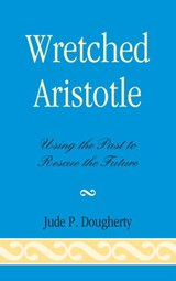 Wretched Aristotle | Jude P. Dougherty |