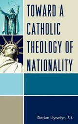 Toward a Catholic Theology of Nationality | Dorian Llywelyn |