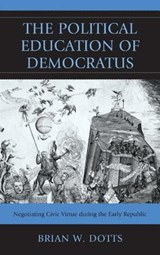 The Political Education of Democratus | Brian W. Dotts |