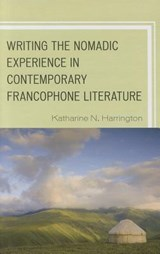 Writing the Nomadic Experience in Contemporary Francophone Literature | Katharine N. Harrington |