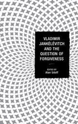Vladimir Jankelevitch and the Question of Forgiveness |  |