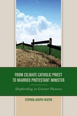 From Celibate Catholic Priest to Married Protestant Minister | Stephen J. Fichter |